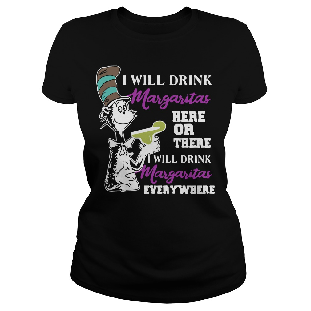 Dr Seuss I will drink Margaritas here or there I will drink Margaritas Ladies tee