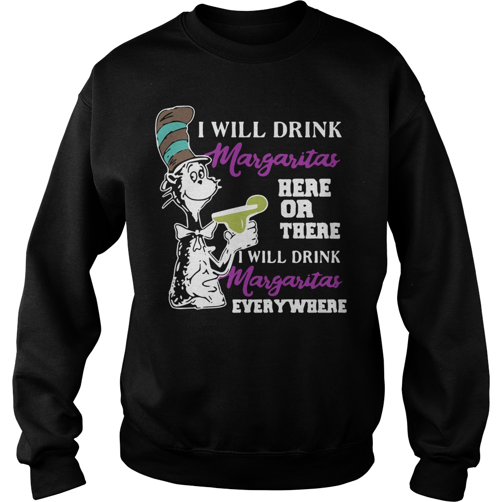 Dr Seuss I will drink Margaritas here or there I will drink Margaritas Sweater