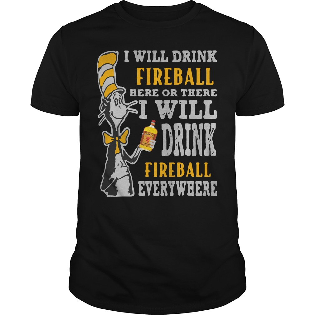 Dr Seuss I will drink fireball here or there or everywhere shirt