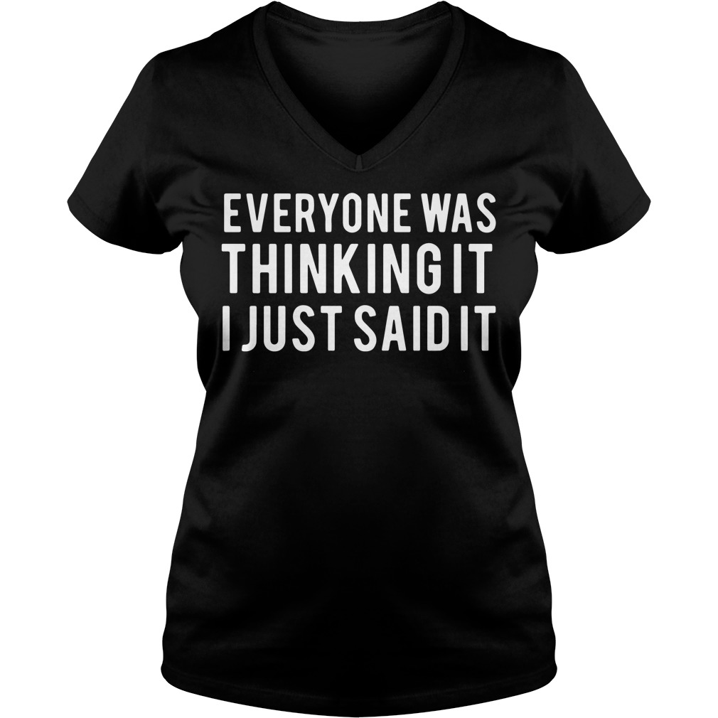 Everyone was thinking it I just said it V-neck t-shirt