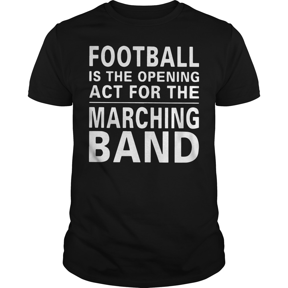 Football is the opening act for the marching band shirt