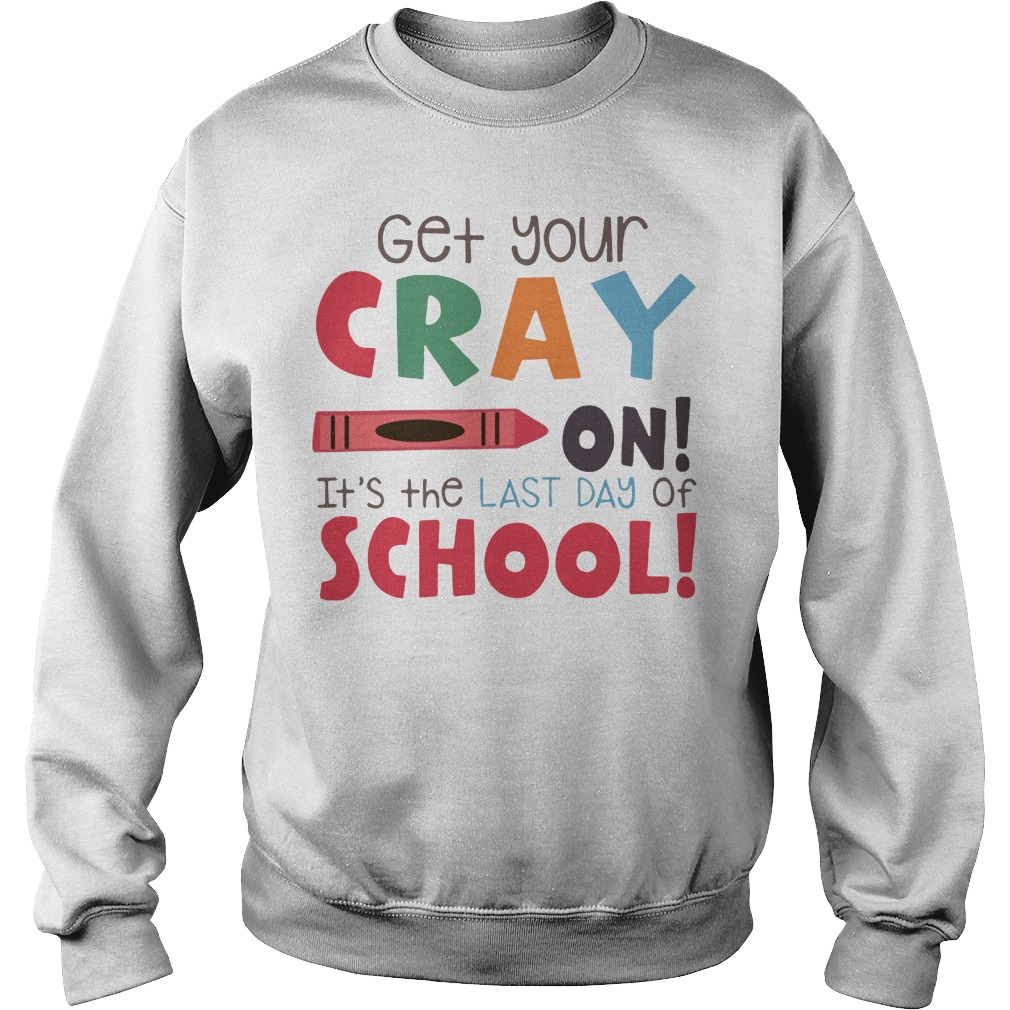 Get your cray on it's the last day of school Sweater