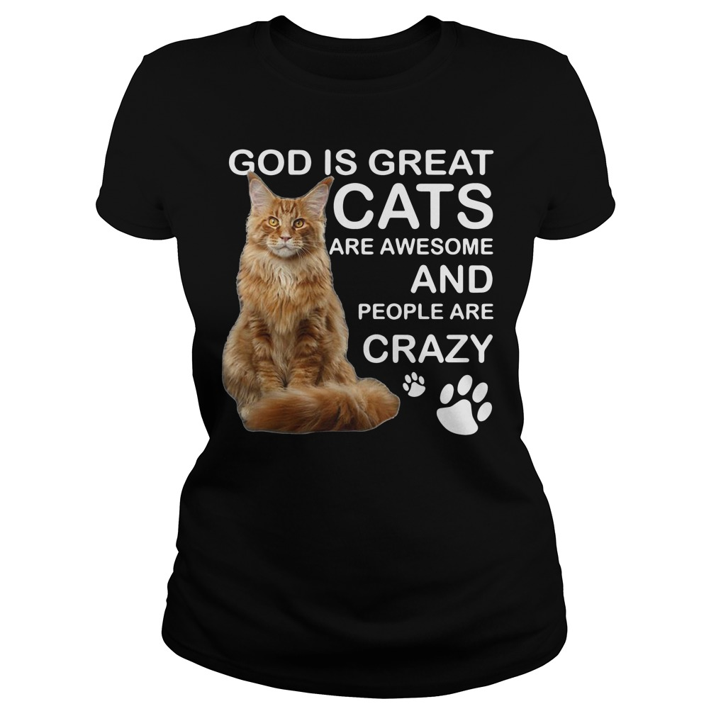 God is great cats are awesome and people are crazy shirt