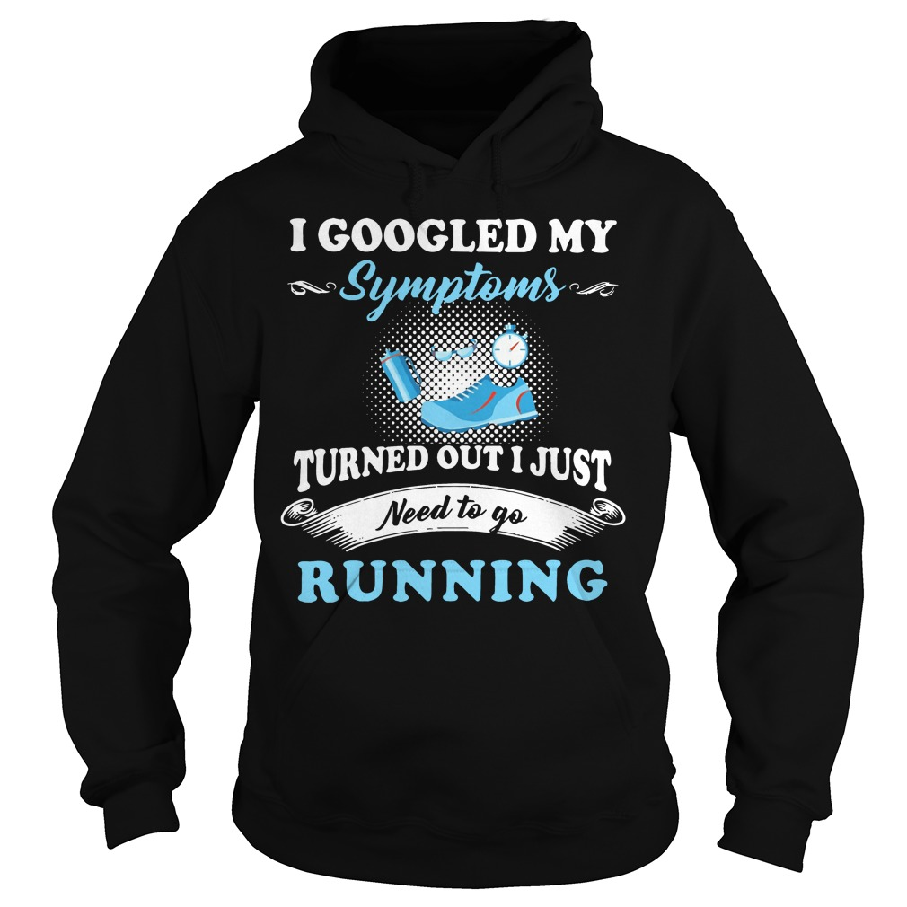I googled my symptoms turned out I just need to go running Hoodie