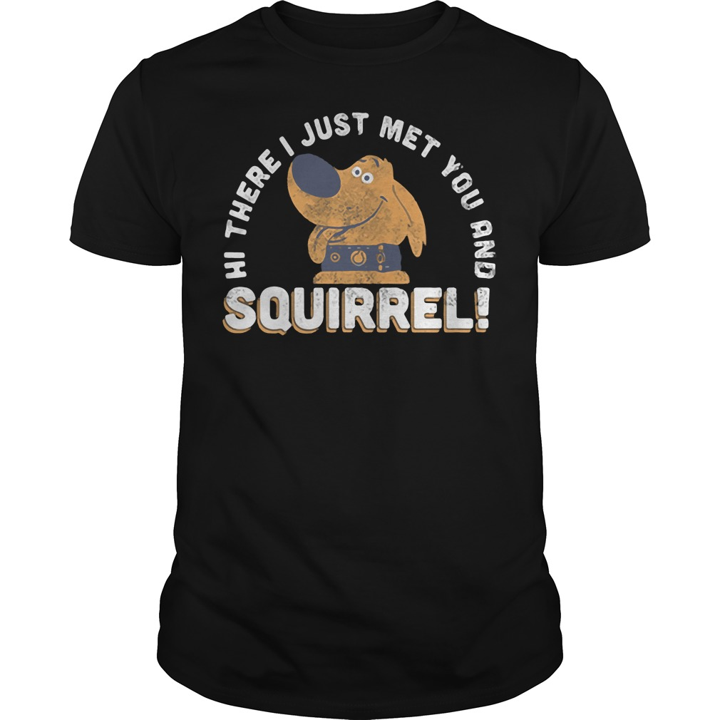 Hi there I just met you and Squirrel shirt
