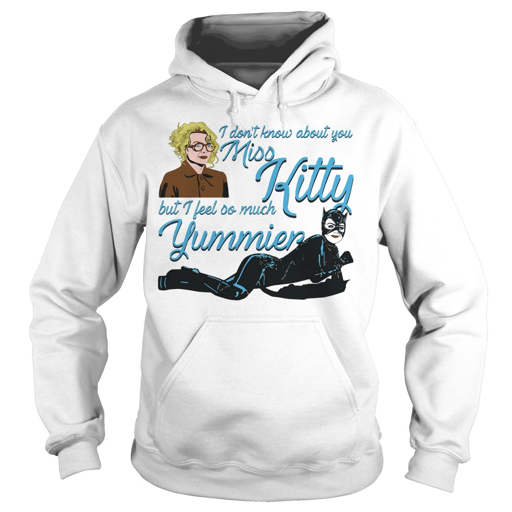 I don't know about you Miss Kitty but I feel so much Yummier Hoodie