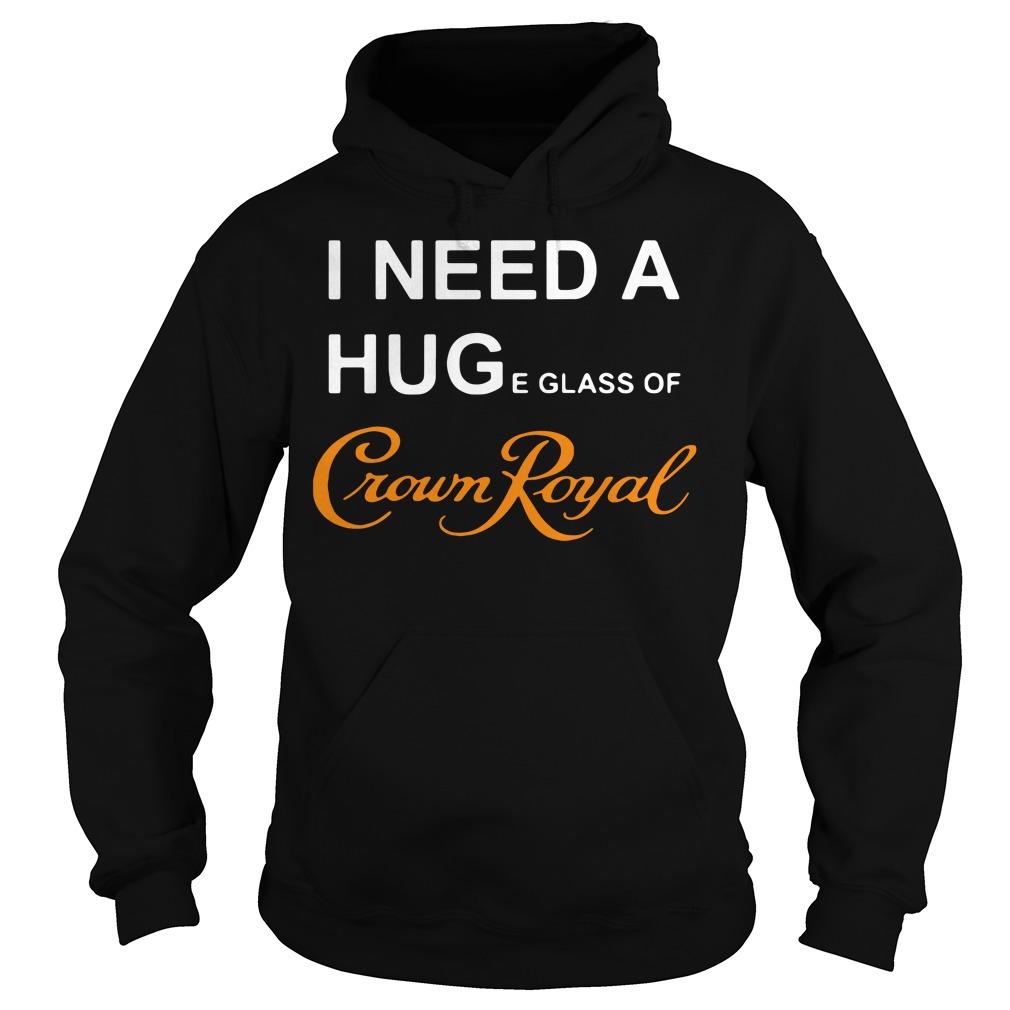 I need a huge glass of Crown Royal Hoodie