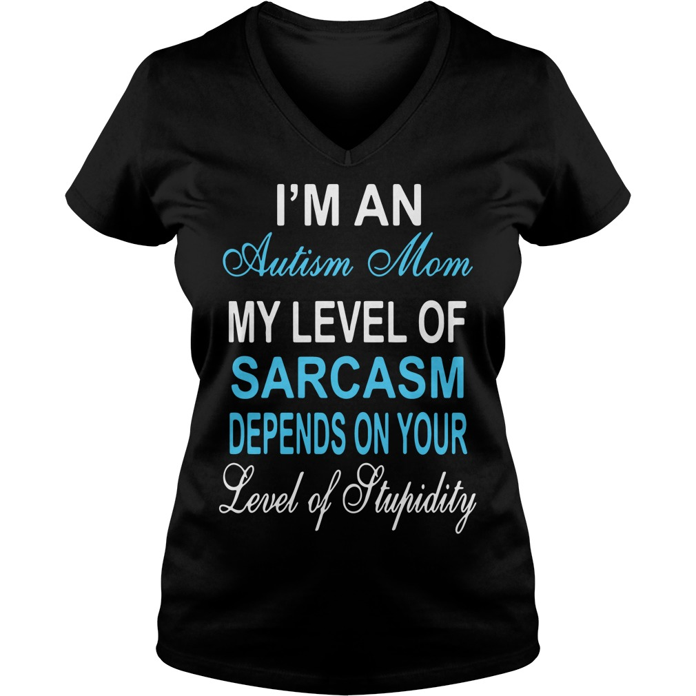 I'm an autism mom my level of sarcasm depends on your V-neck t-shirt