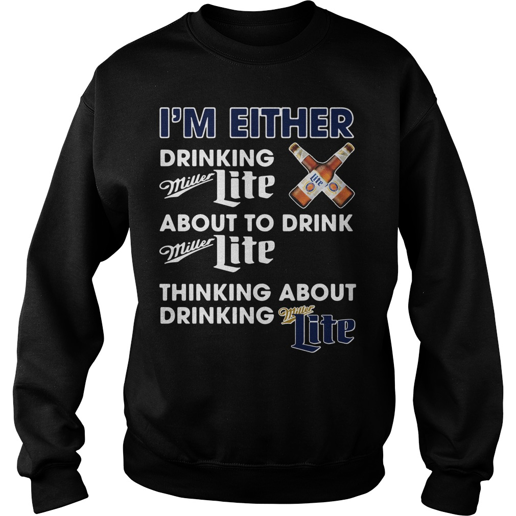 I'm either drinking Miller Lite about to drink Miller Lite Sweater