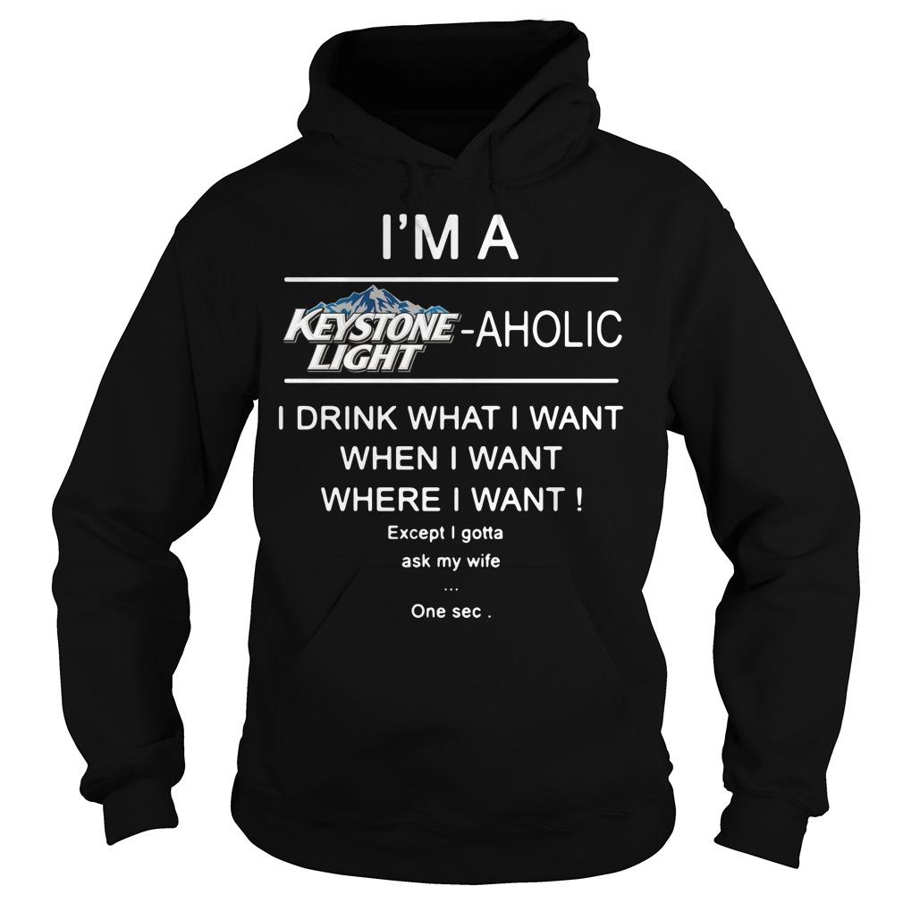 I'm a Keystone Light aholic I drink what I want when Hoodie