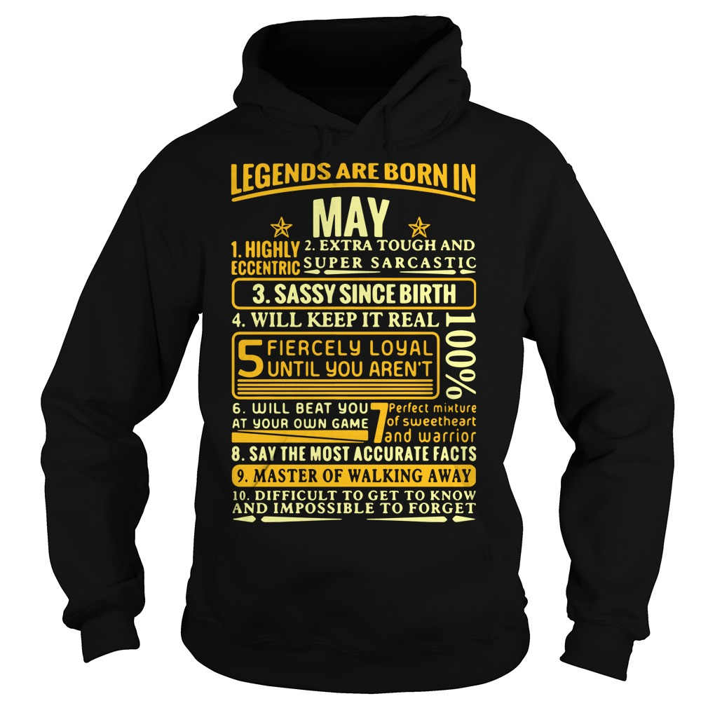 Legends are born in may highly eccentric extra tough and super Hoodie