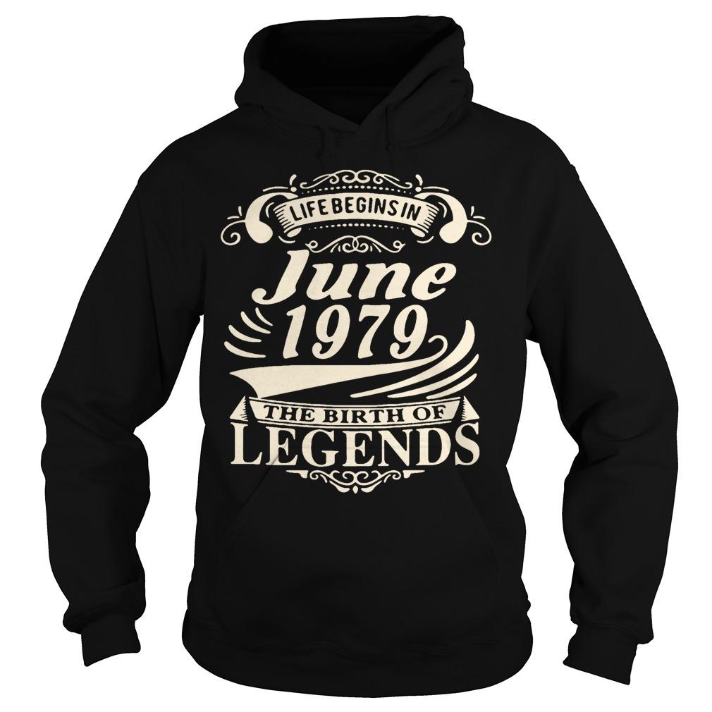 Life begins in June 1979 the birth of legends Hoodie