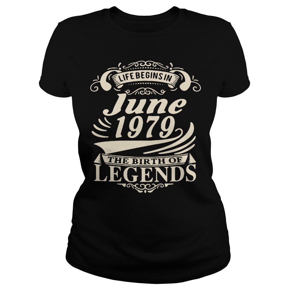 Life begins in June 1979 the birth of legends shirt