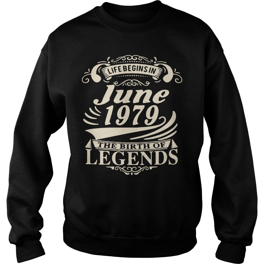 Life begins in June 1979 the birth of legends Sweater