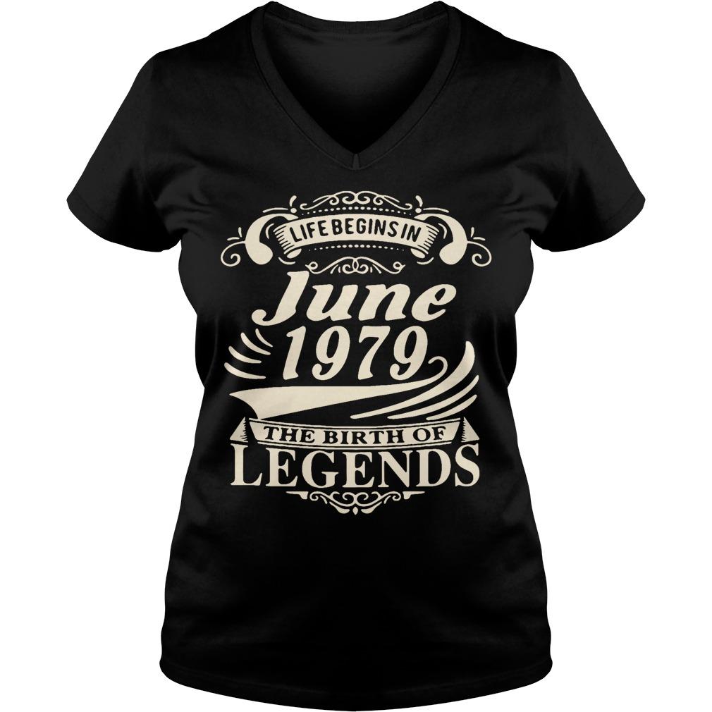Life begins in June 1979 the birth of legends V-neck t-shirt