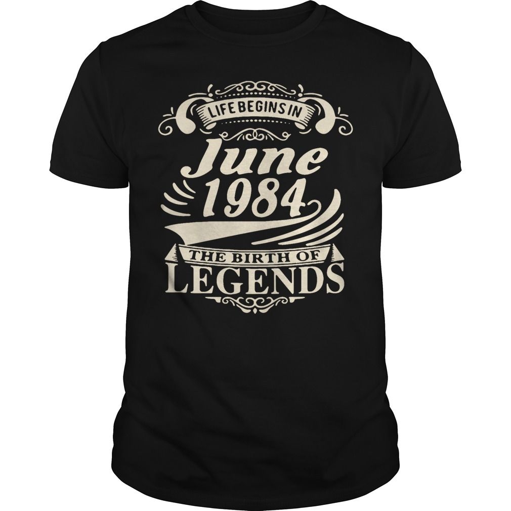 Life begins in June 1984 the birth of legends Guys shirt
