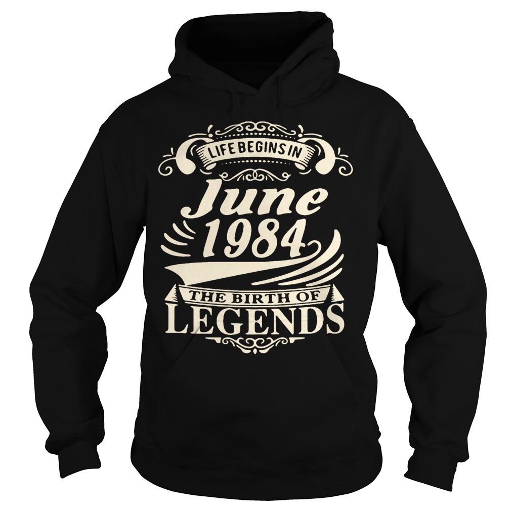 Life begins in June 1984 the birth of legends Hoodie