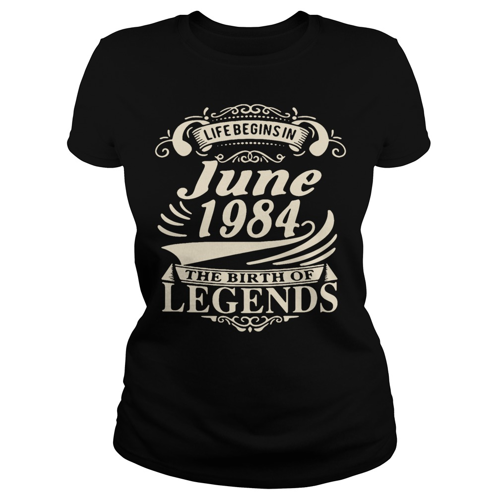 Life begins in June 1984 the birth of legends shirt