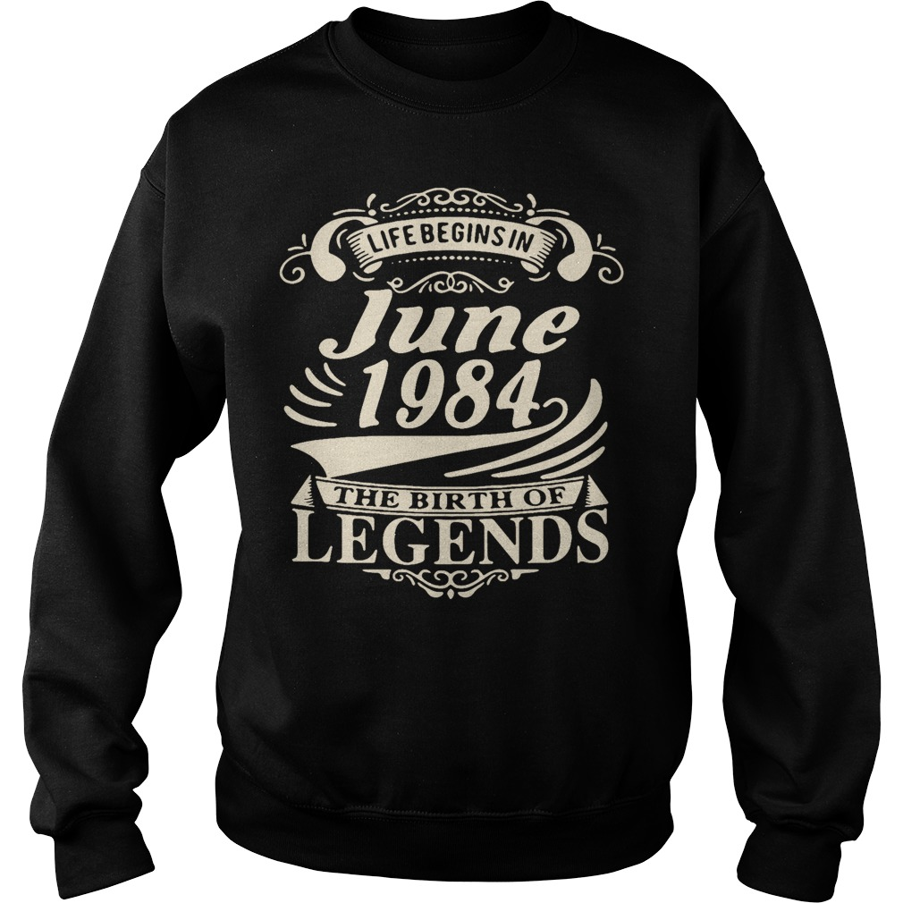 Life begins in June 1984 the birth of legends Sweater