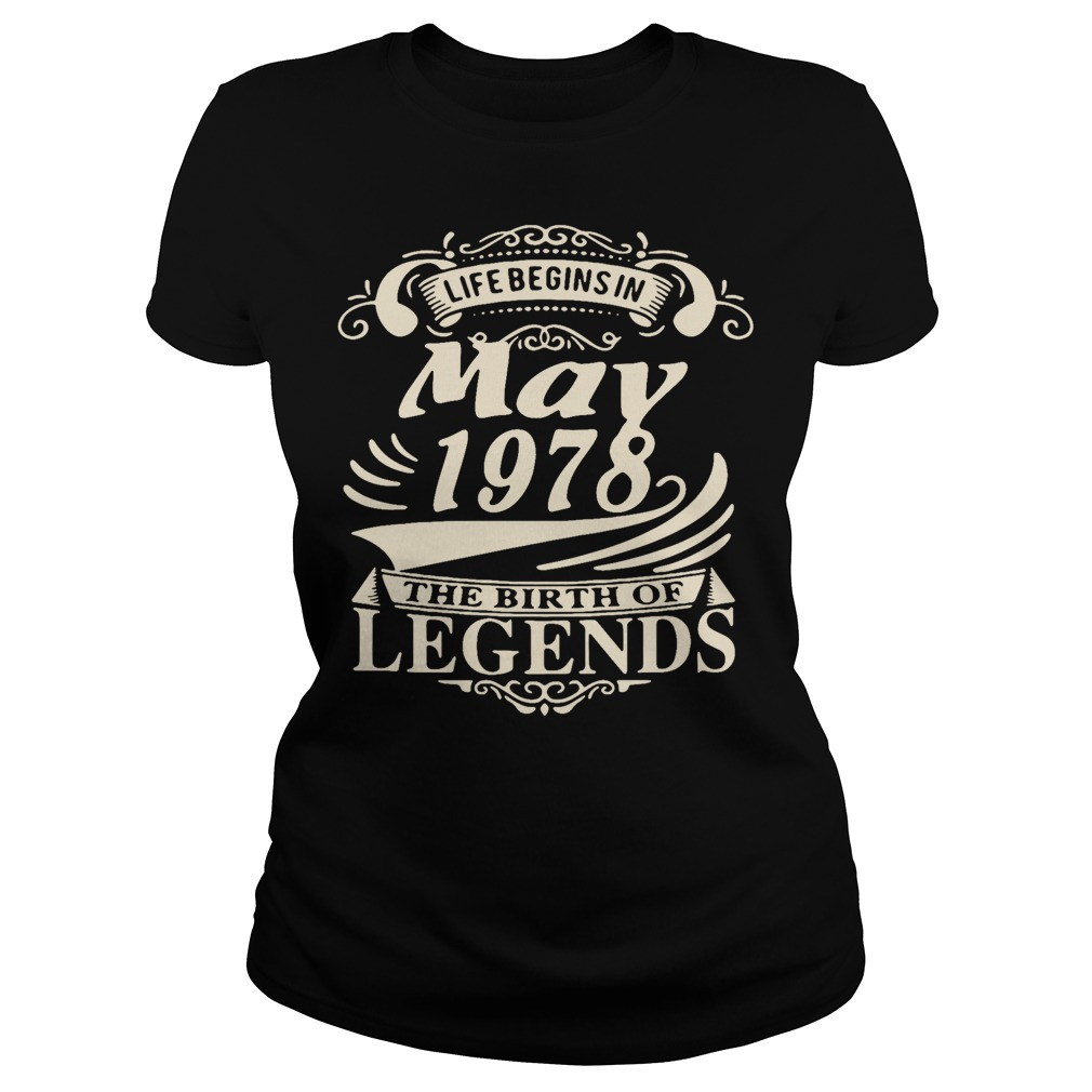 Life begins in May 1978 the birth of legends shirt