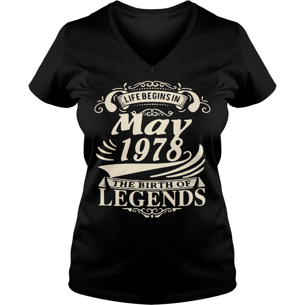 Life begins in May 1978 the birth of legends V-neck t-shirt