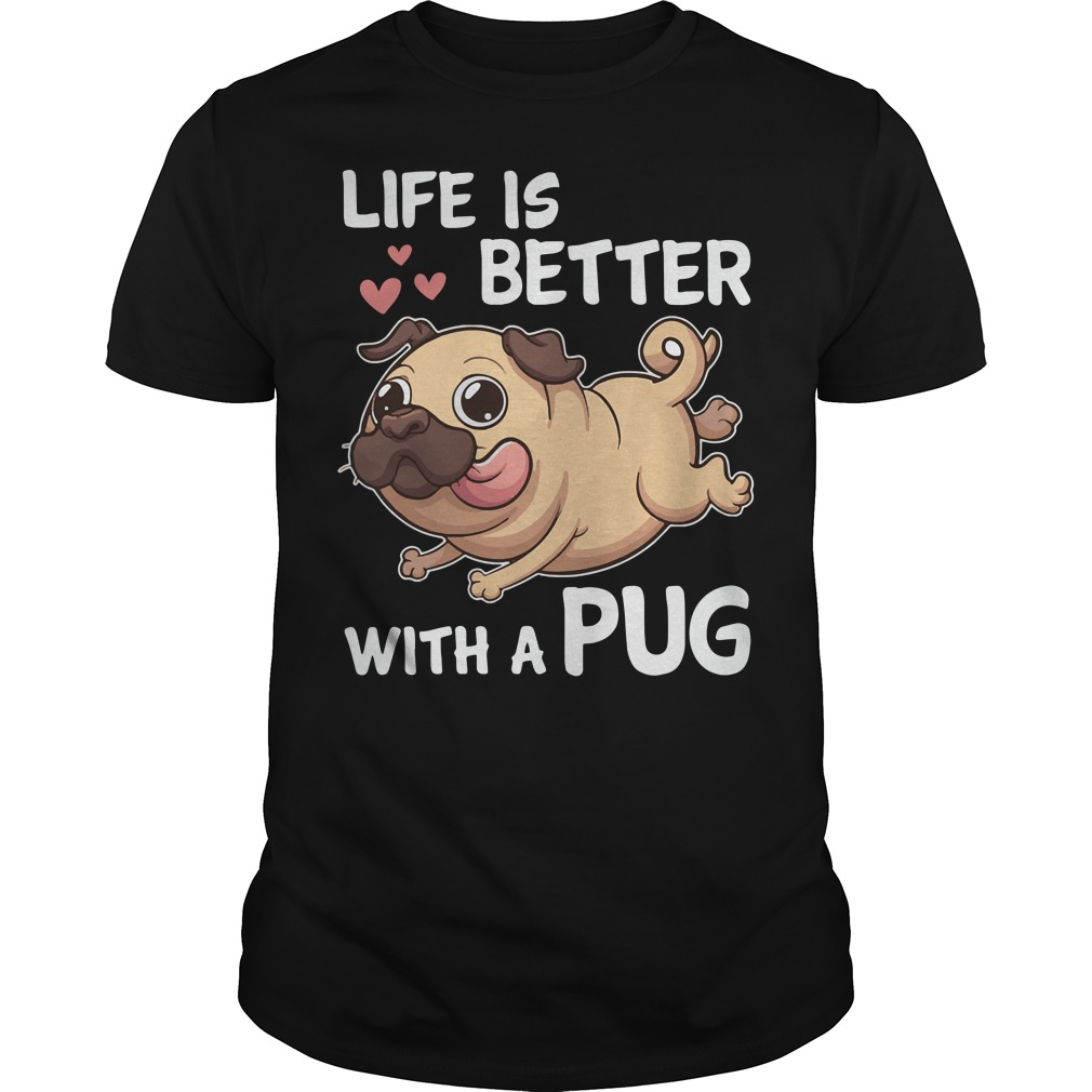 Life is better with a Pug Guys shirt