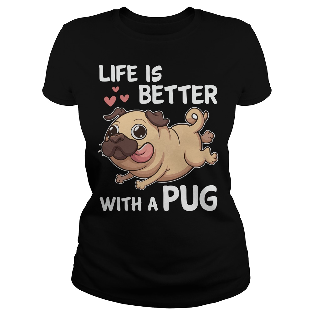 Life is better with a Pug shirt