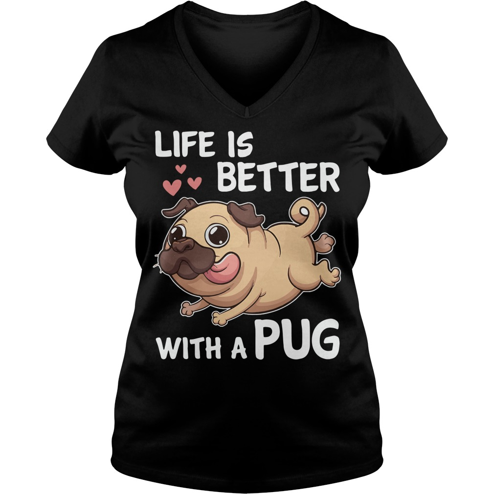 Life is better with a Pug V-neck t-shirt