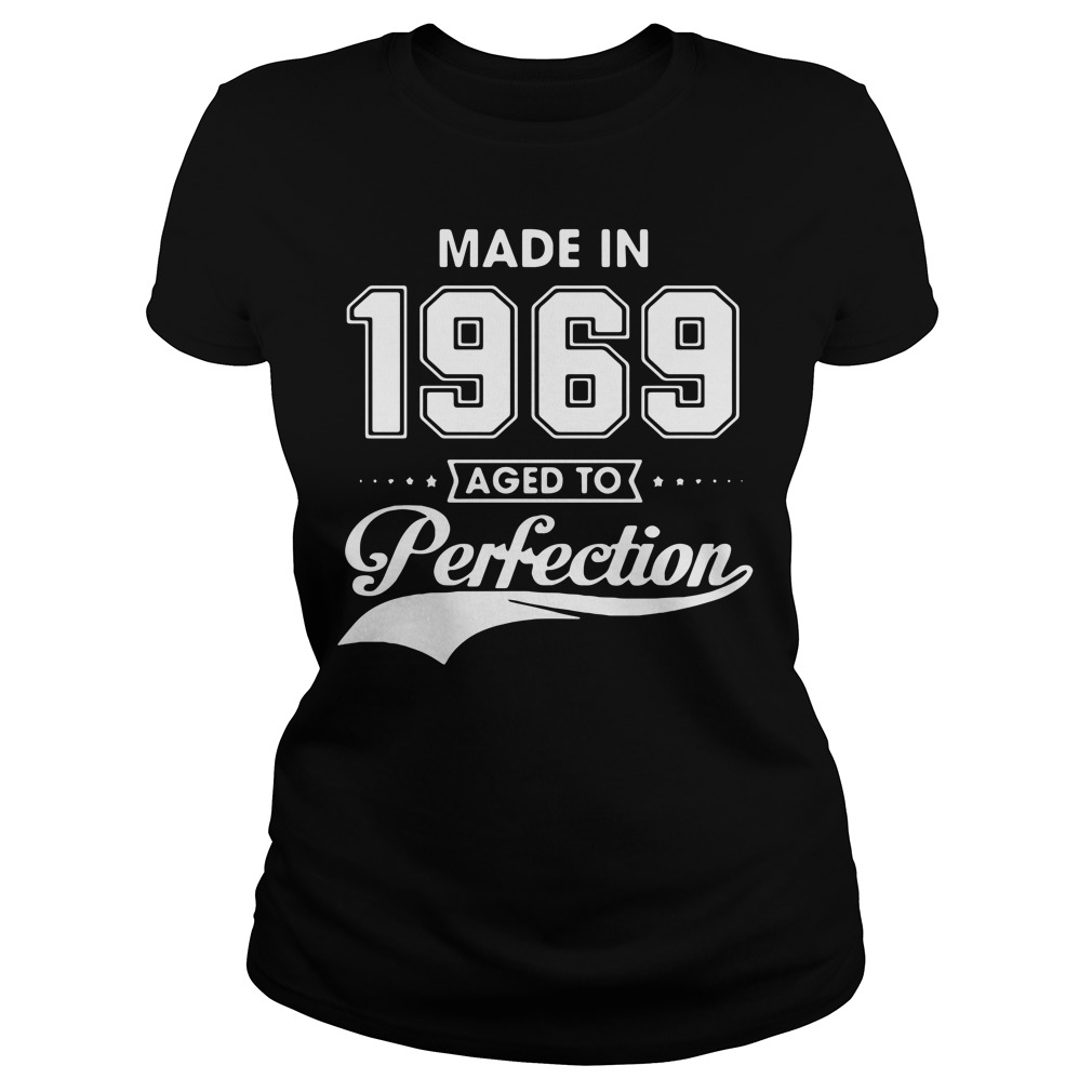Made in 1969 aged to perfection Ladies tee