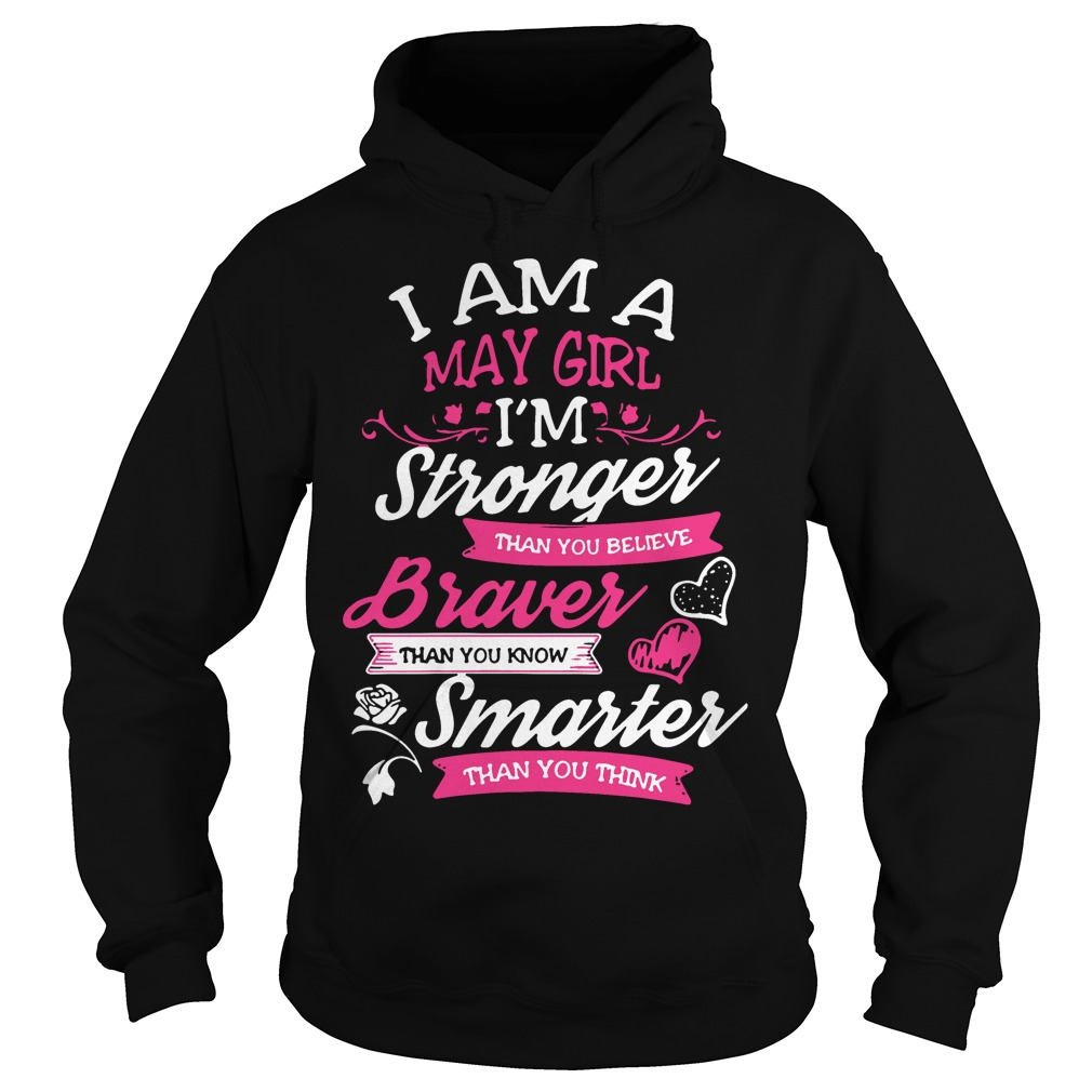 I am a May girl I'm stronger than you believe Braver Hoodie