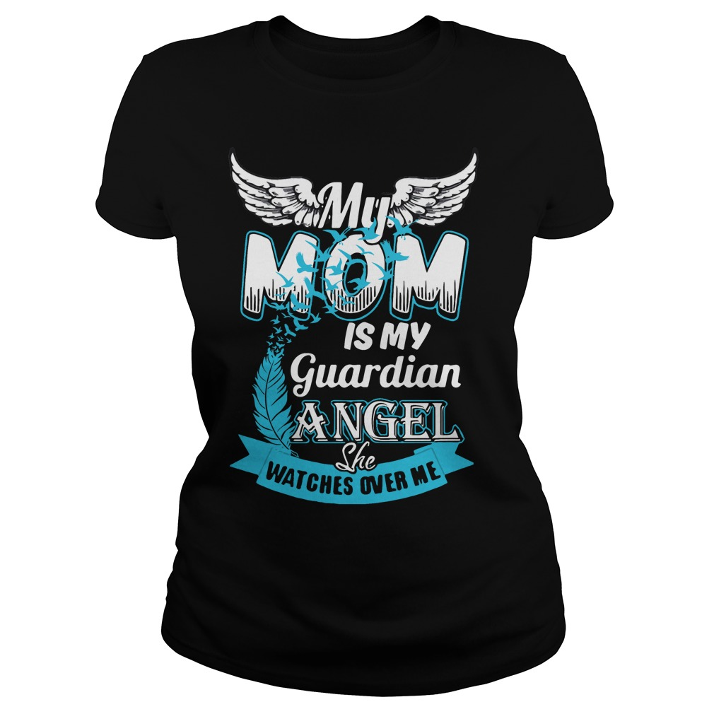 My mom is my guardian angel she watches over me shirt