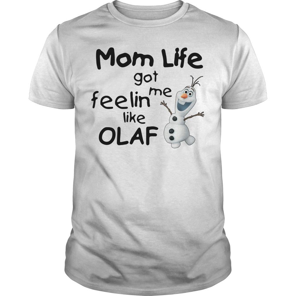 Mom life got me feelin like Olaf Guys shirt