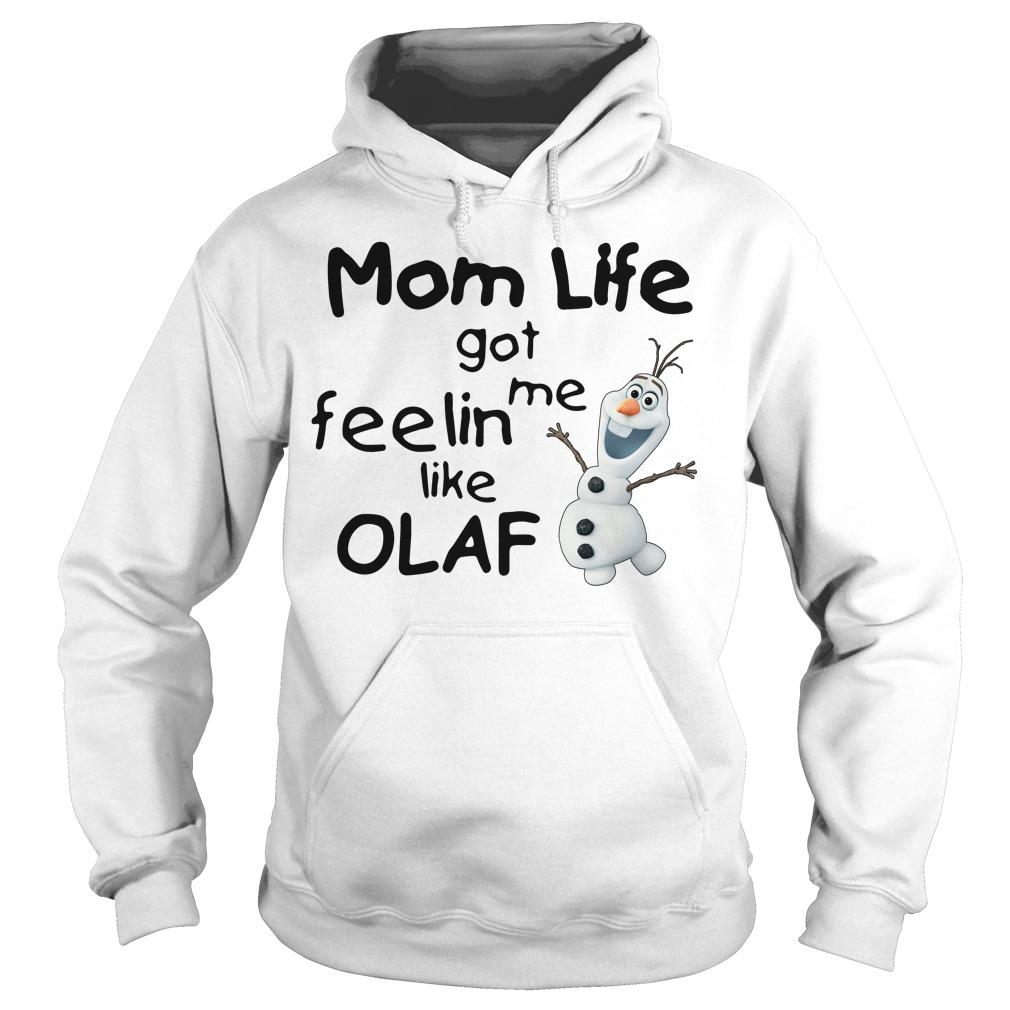 Mom life got me feelin like Olaf Hoodie