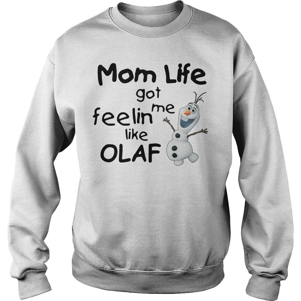 Mom life got me feelin like Olaf Sweater