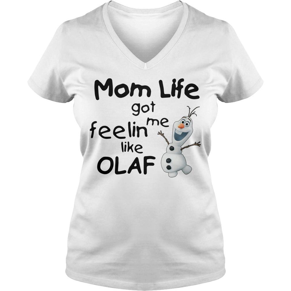 Mom life got me feelin like Olaf V-neck t-shirt