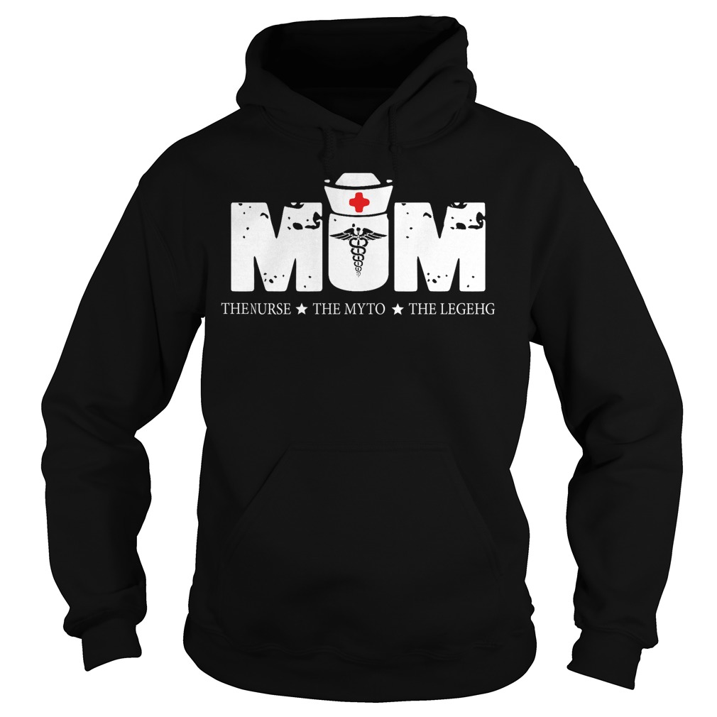 Mom the nurse the myth the legend Hoodie