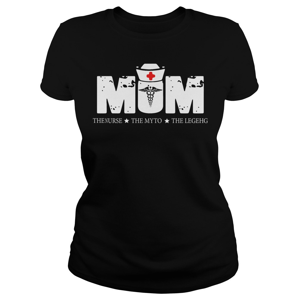 Mom the nurse the myth the legend shirt
