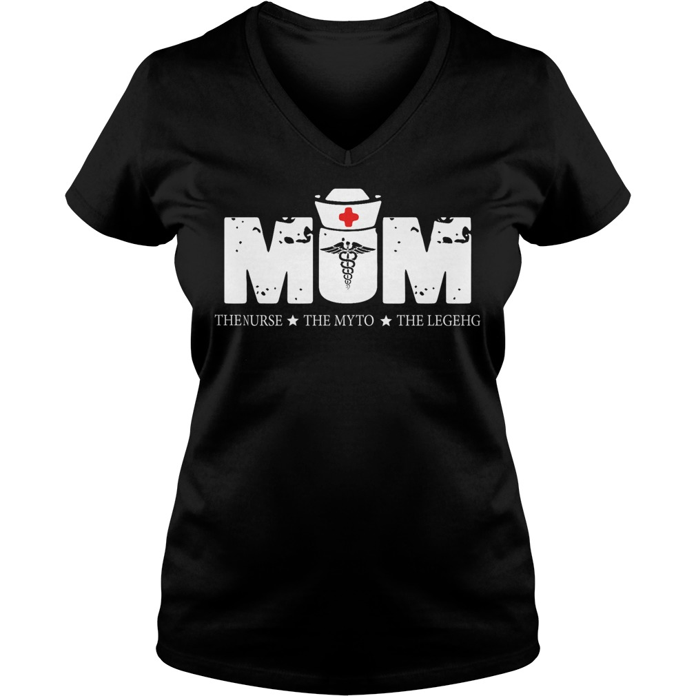 Mom the nurse the myth the legend V-neck t-shirt