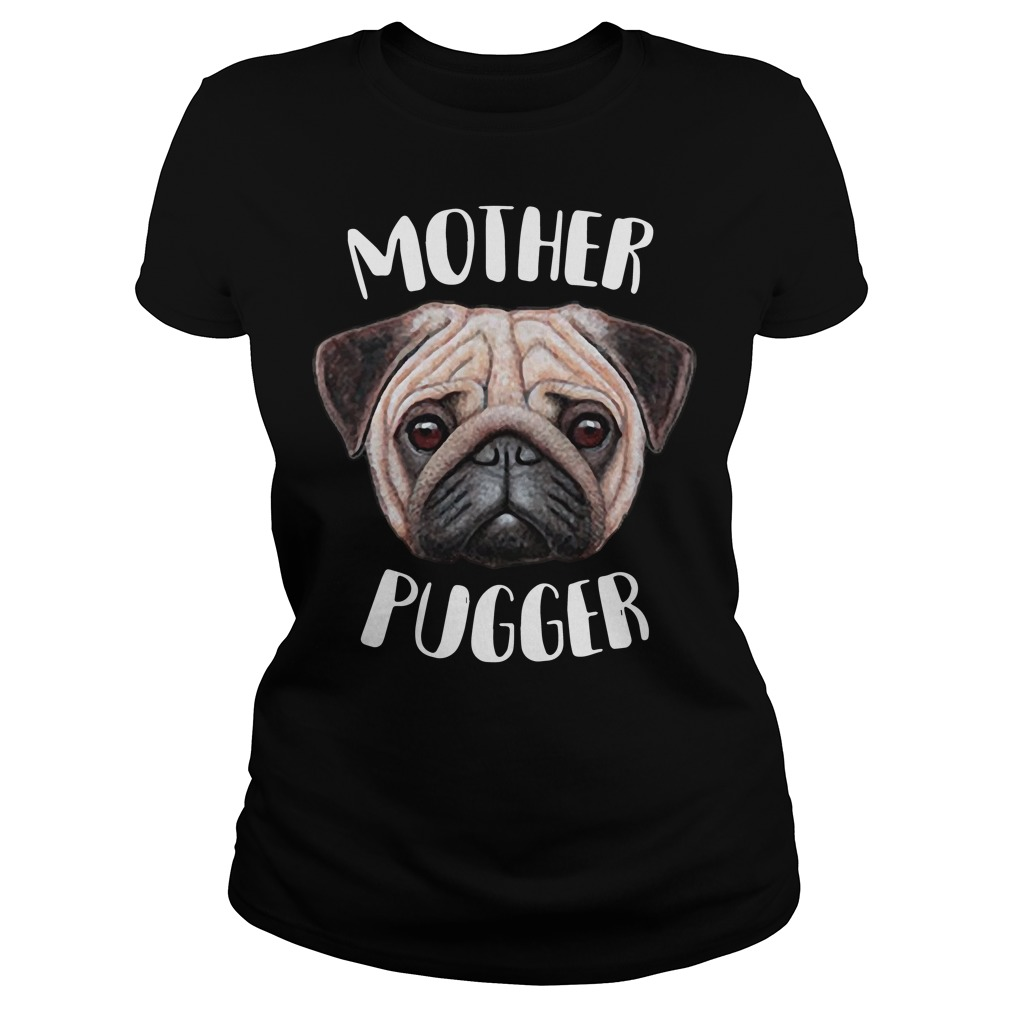 Mother Pugger shirt