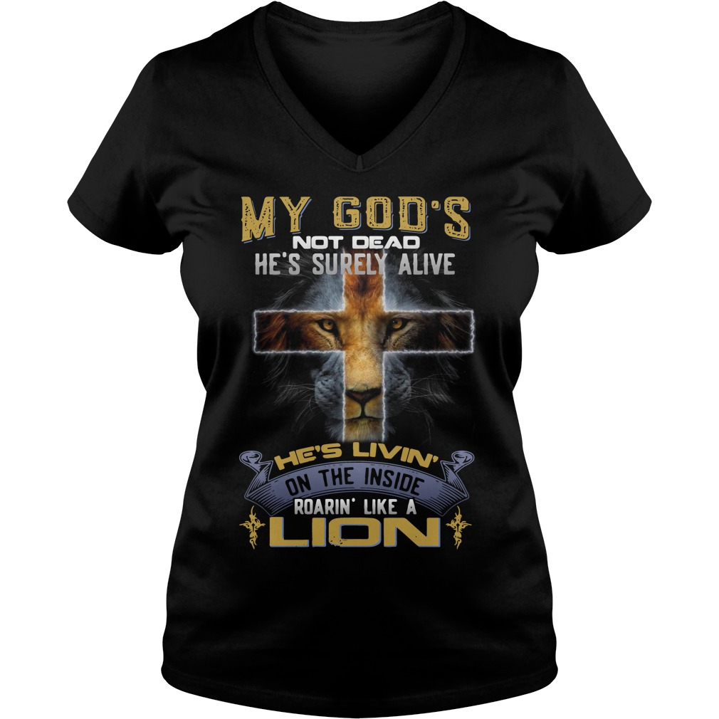 My God's not dead he's surely alive like a lion V-neck t-shirtMy God's not dead he's surely alive like a lion V-neck t-shirt