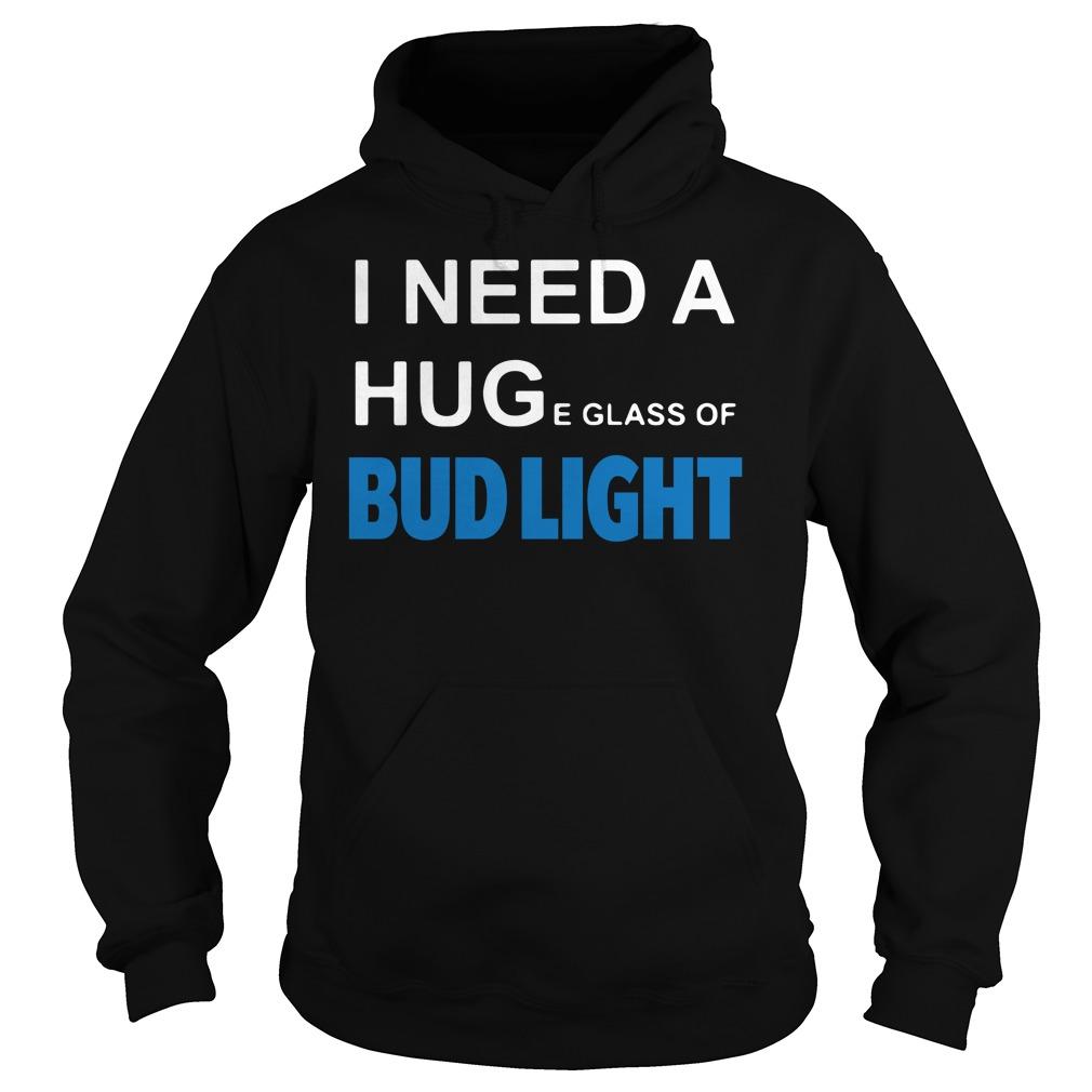I need a huge glass of Bud Light Hoodie
