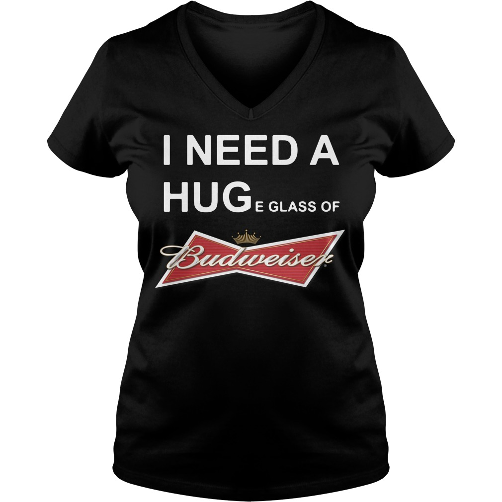 I need a huge glass of Budweiser V-neck T-shirt