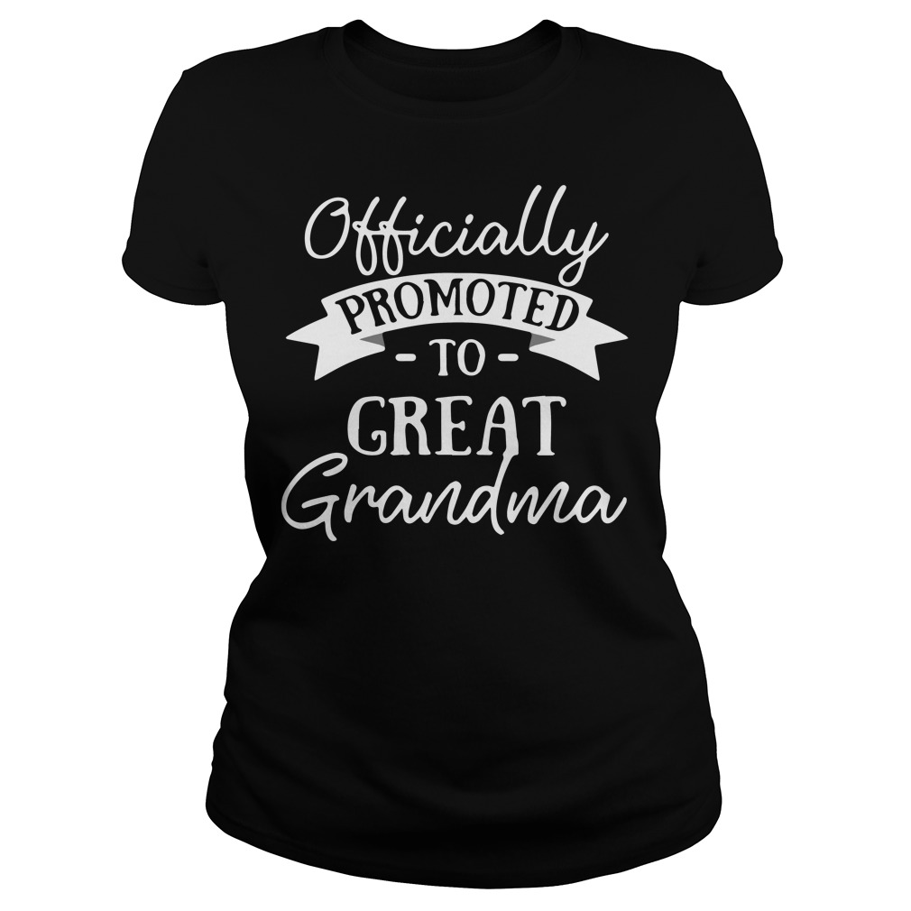 Officially promoted to great grandma shirt