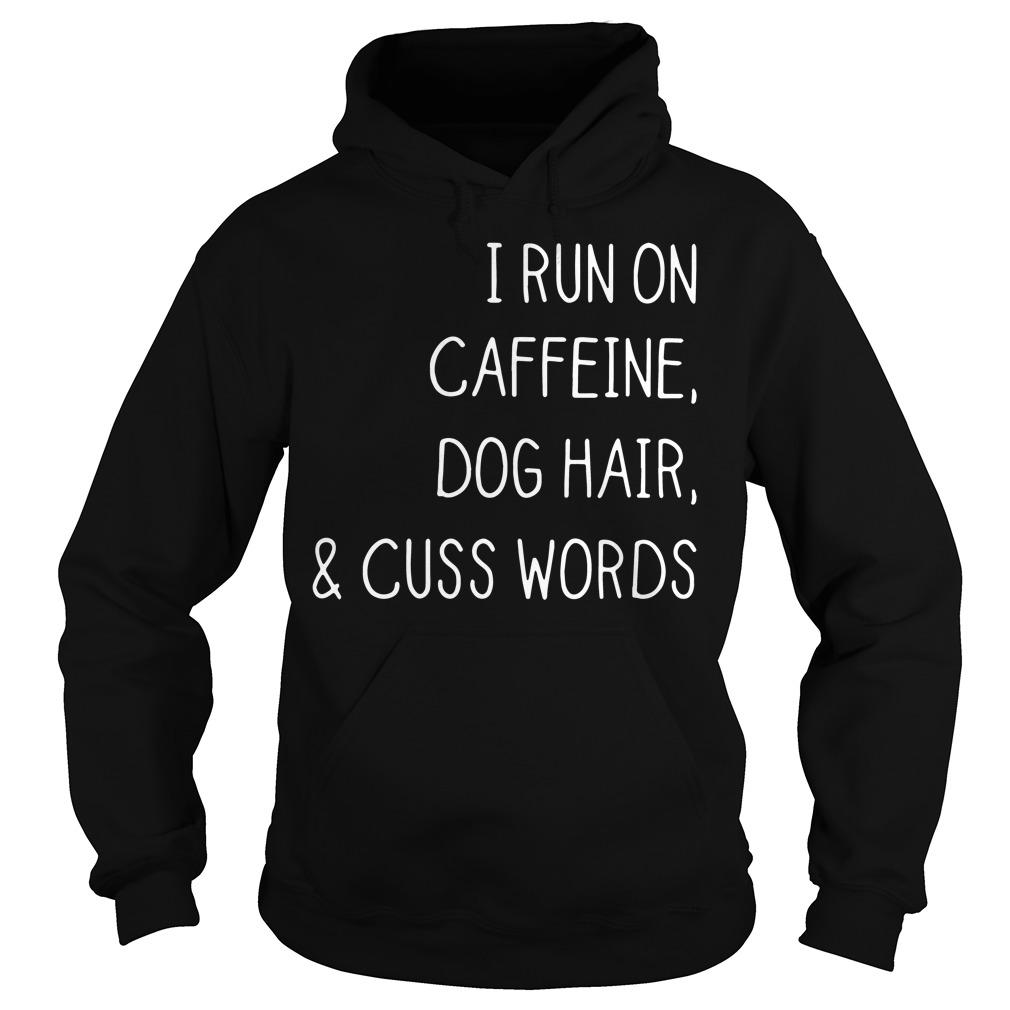 I run on caffeine dog hair and cuss words Hoodie