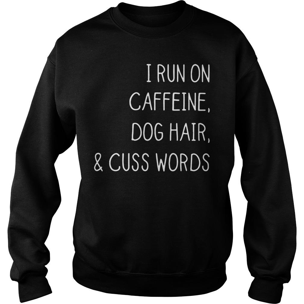 I run on caffeine dog hair and cuss words Sweater