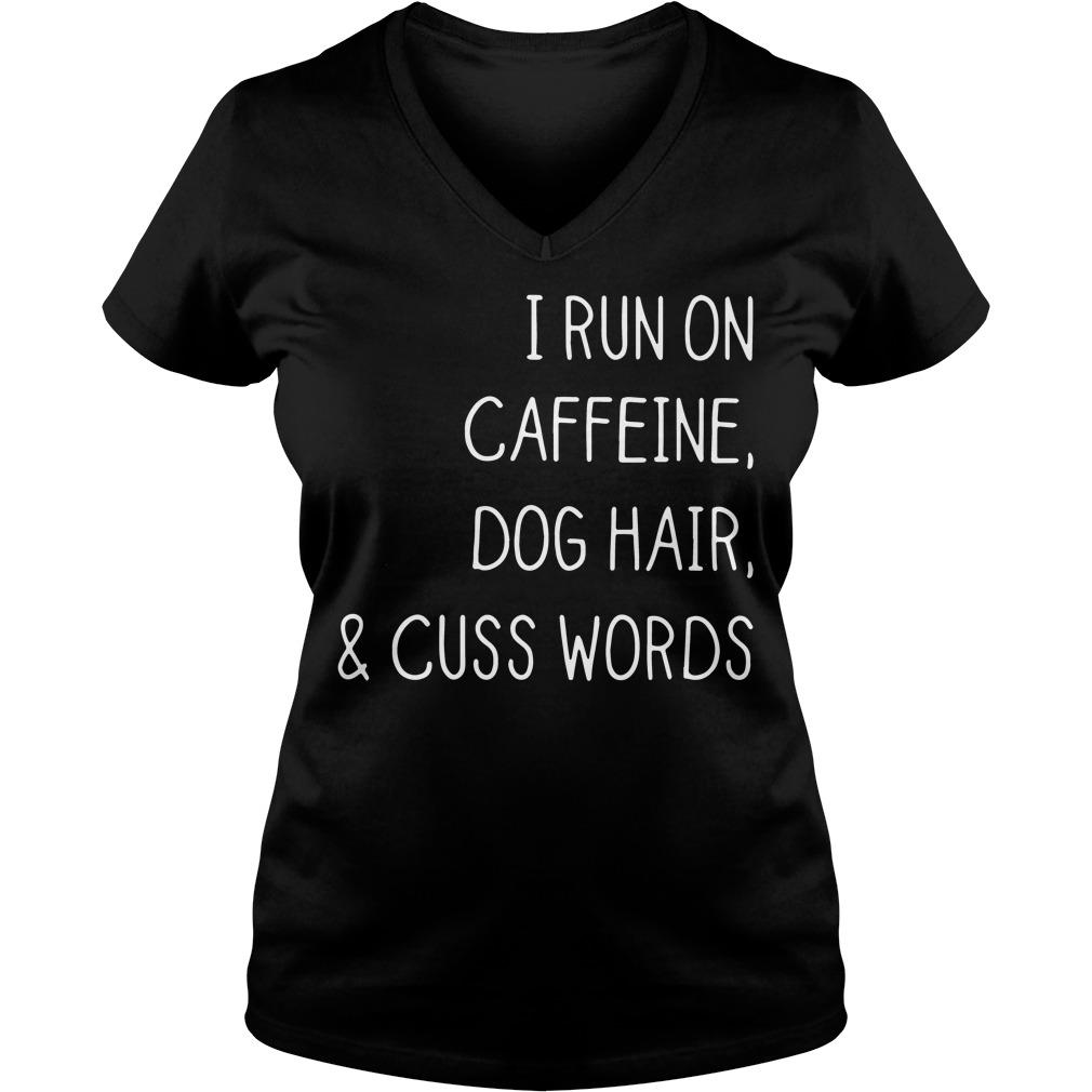 I run on caffeine dog hair and cuss words V-neck t-shirt