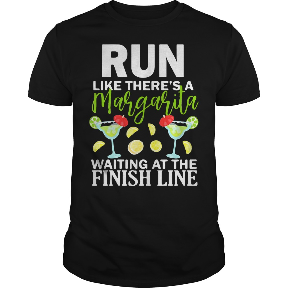 Run like there's a margarita waiting at the finish line Guys shirt
