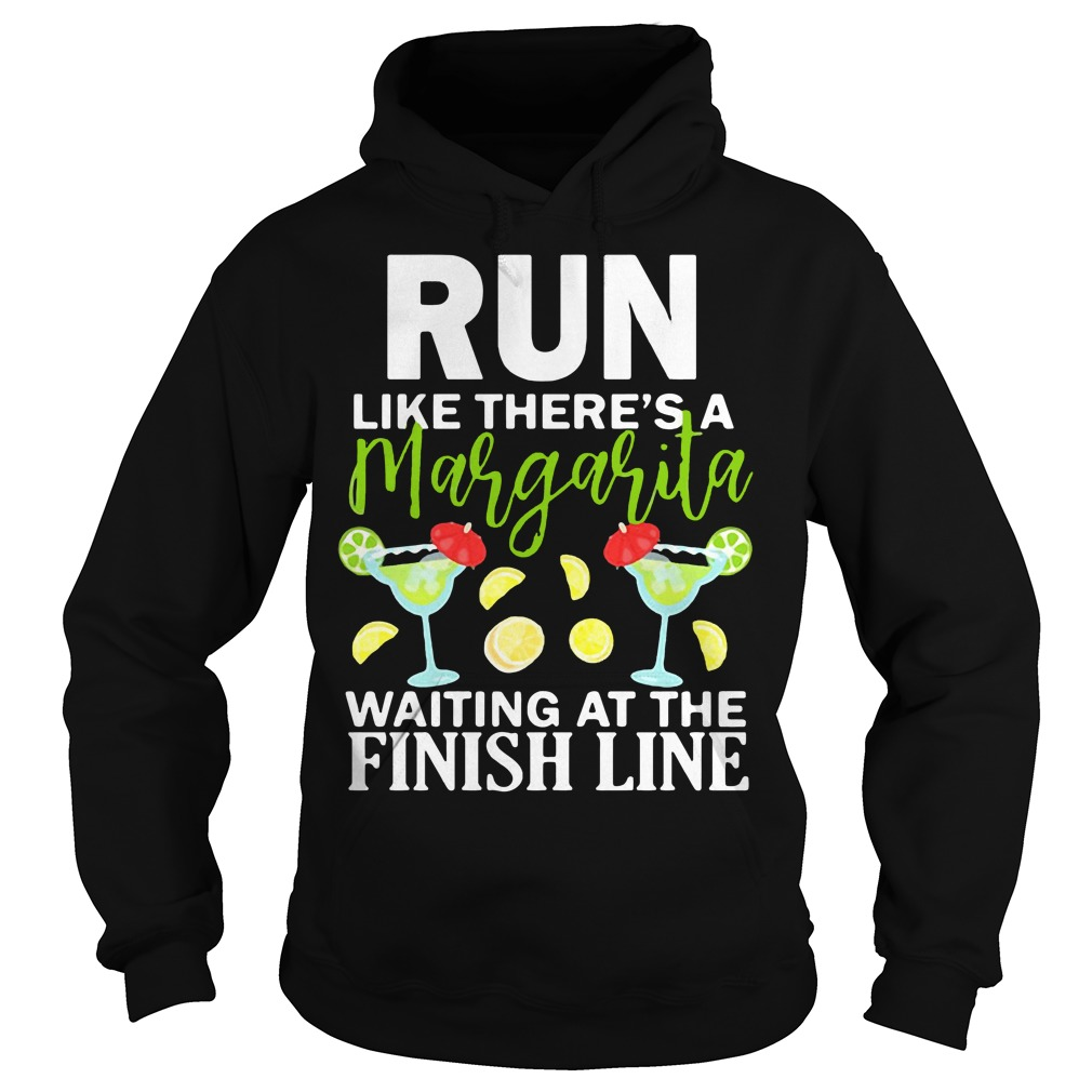Run like there's a margarita waiting at the finish line Hoodie