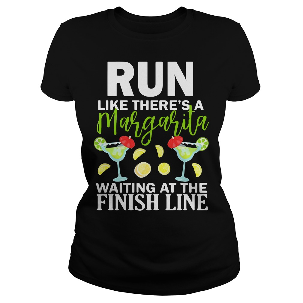 Run like there's a margarita waiting at the finish line shirt