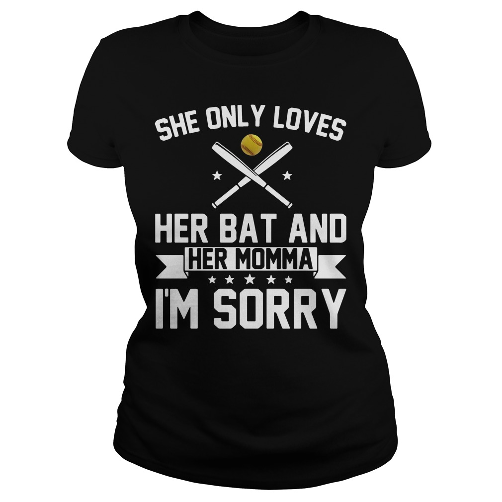 She only loves her bat and her momma I'm sorry shirt